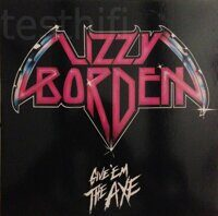 "Lizzy Borden ‎– Give 'Em The Axe, Vinyl, 12"", 33 ⅓ RPM"