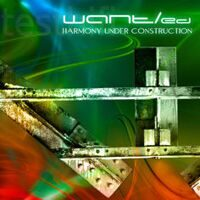 WANT/ed - Harmony Under Construction