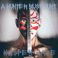 Kasper Hate - A Hunter Must Hunt